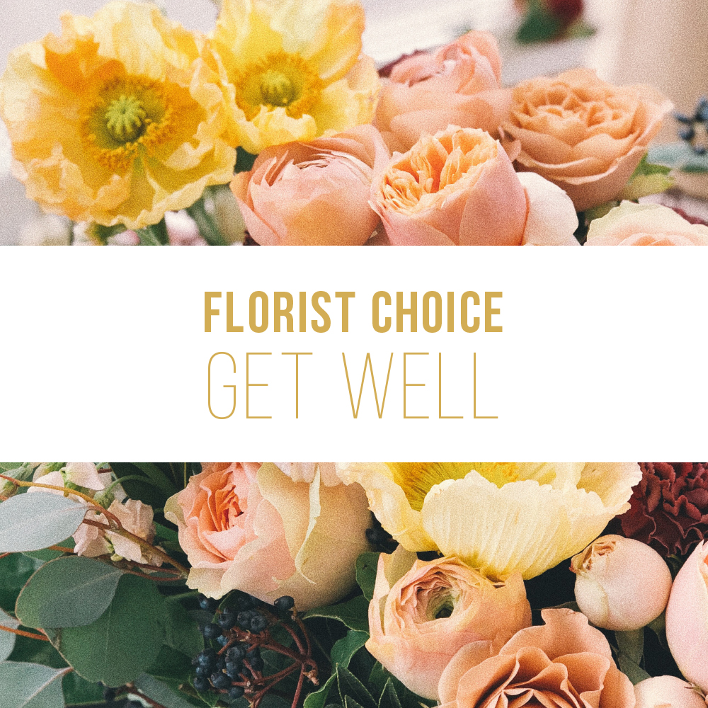 Florist Choice – Get Well